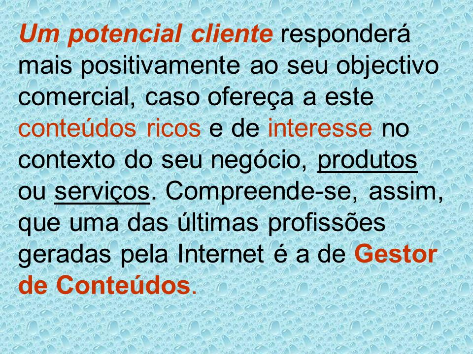 Um potencial cliente responderá mais positivamente ao seu objectivo comercial, caso ofereça a este conteúdos ricos e de interesse no contexto do seu negócio, produtos ou serviços.