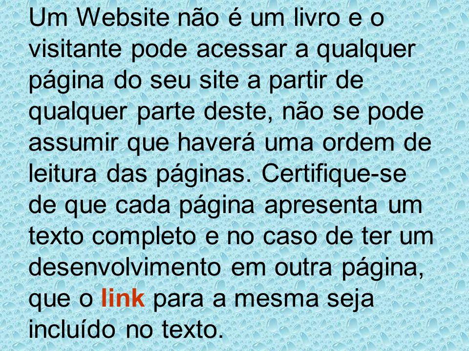 Um Website não é um livro e o visitante pode acessar a qualquer página do seu site a partir de qualquer parte deste, não se pode assumir que haverá uma ordem de leitura das páginas.