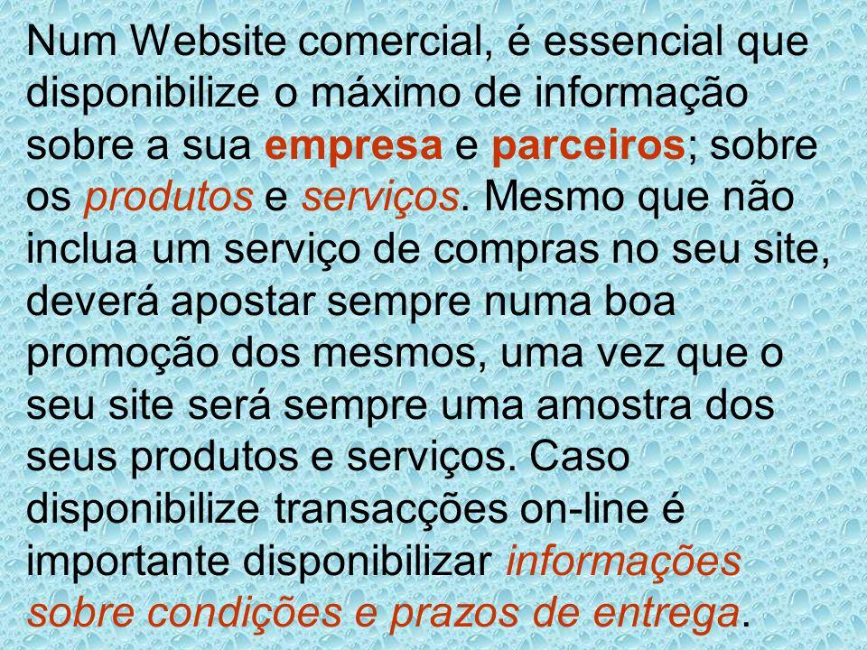 Num Website comercial, é essencial que disponibilize o máximo de informação sobre a sua empresa e parceiros; sobre os produtos e serviços.