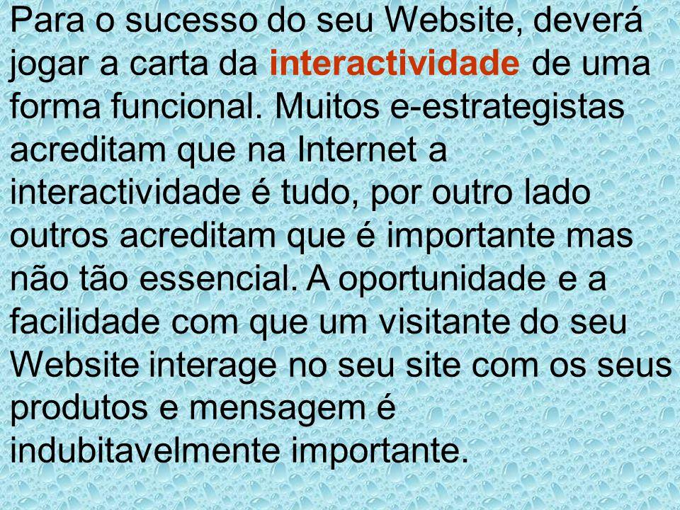 Para o sucesso do seu Website, deverá jogar a carta da interactividade de uma forma funcional.