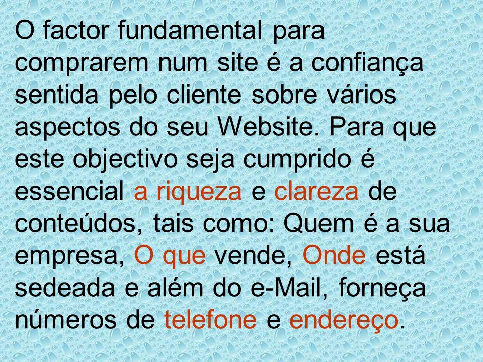O factor fundamental para comprarem num site é a confiança sentida pelo cliente sobre vários aspectos do seu Website.