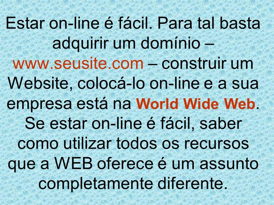 Estar on-line é fácil. Para tal basta adquirir um domínio – www