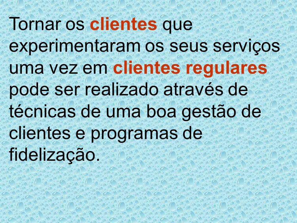 Tornar os clientes que experimentaram os seus serviços uma vez em clientes regulares pode ser realizado através de técnicas de uma boa gestão de clientes e programas de fidelização.