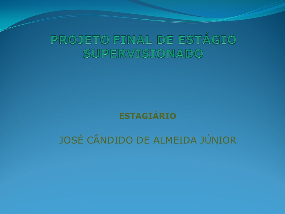 PROJETO FINAL DE ESTÁGIO SUPERVISIONADO