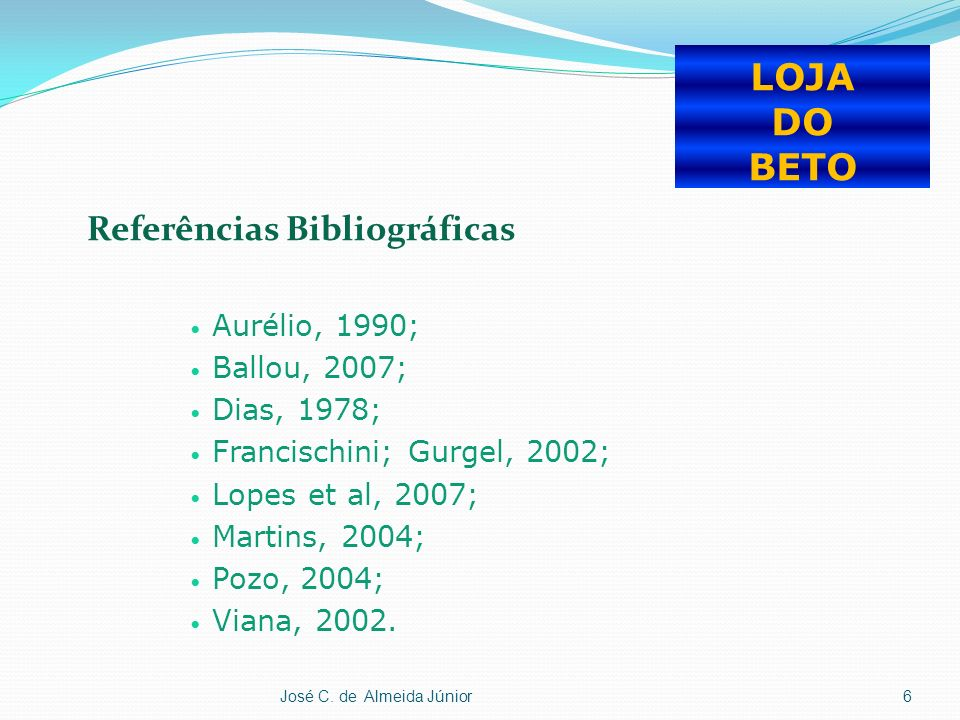LOJA DO BETO Referências Bibliográficas Aurélio, 1990; Ballou, 2007;