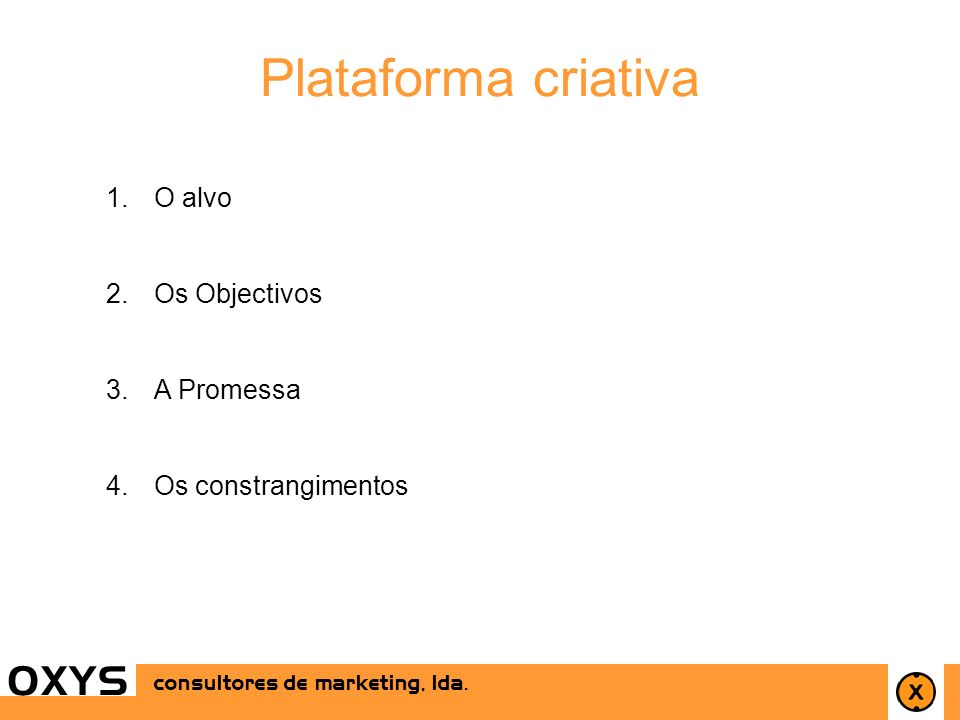 Plataforma criativa O X Y S O alvo Os Objectivos A Promessa