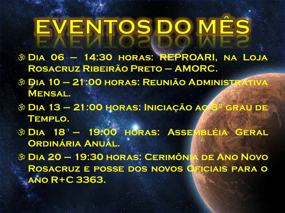 EVENTOS DO MÊS Dia 06 – 14:30 horas: REPROARI, na Loja Rosacruz Ribeirão Preto – AMORC. Dia 10 – 21:00 horas: Reunião Administrativa Mensal.