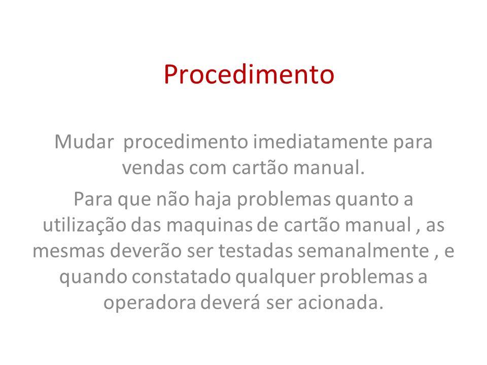 Mudar procedimento imediatamente para vendas com cartão manual.