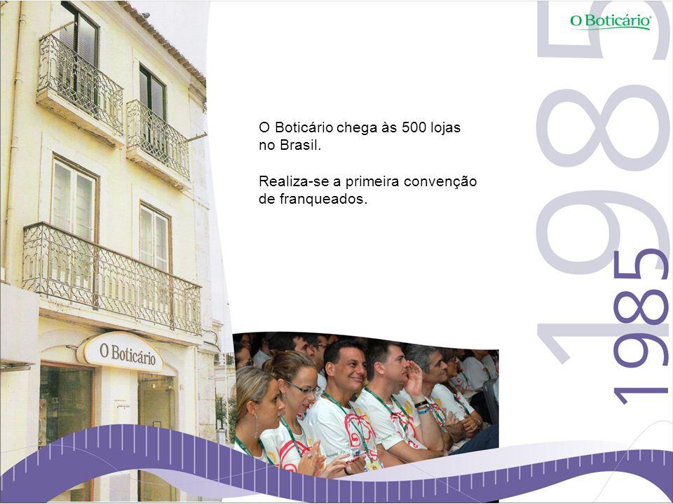 O Boticário chega às 500 lojas no Brasil.