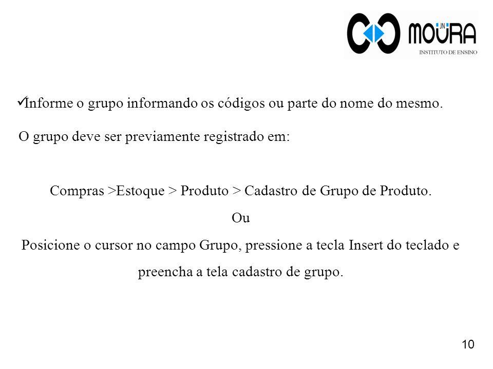 Compras >Estoque > Produto > Cadastro de Grupo de Produto.