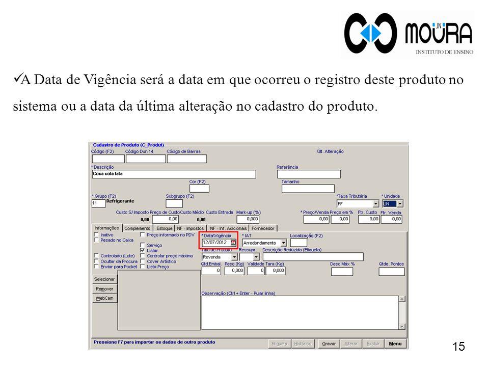 A Data de Vigência será a data em que ocorreu o registro deste produto no sistema ou a data da última alteração no cadastro do produto.