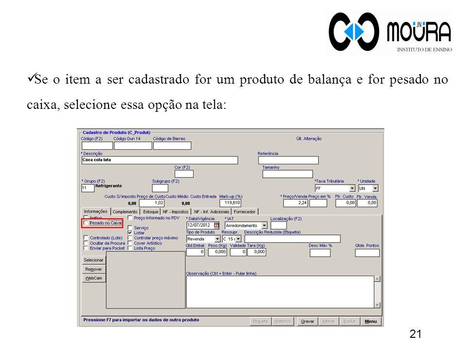Se o item a ser cadastrado for um produto de balança e for pesado no caixa, selecione essa opção na tela: