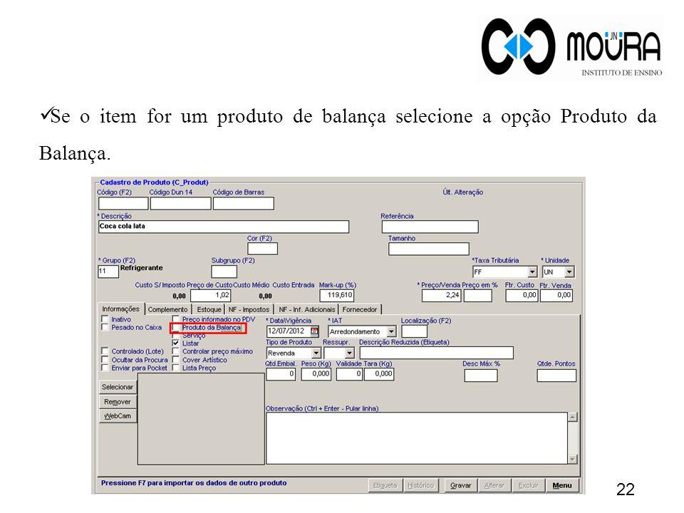 Se o item for um produto de balança selecione a opção Produto da Balança.