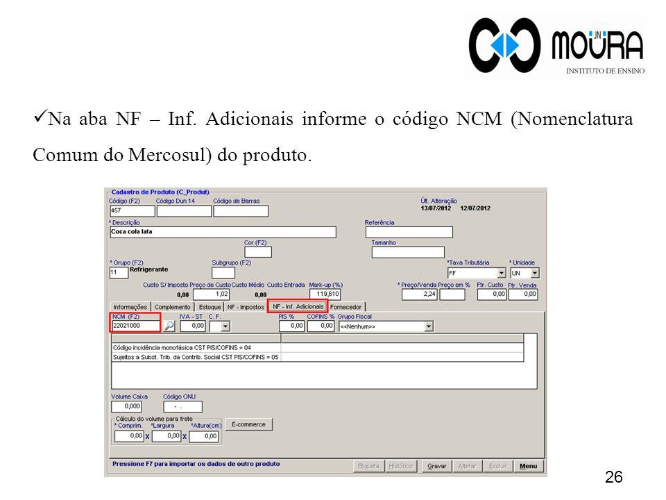 Na aba NF – Inf. Adicionais informe o código NCM (Nomenclatura Comum do Mercosul) do produto.