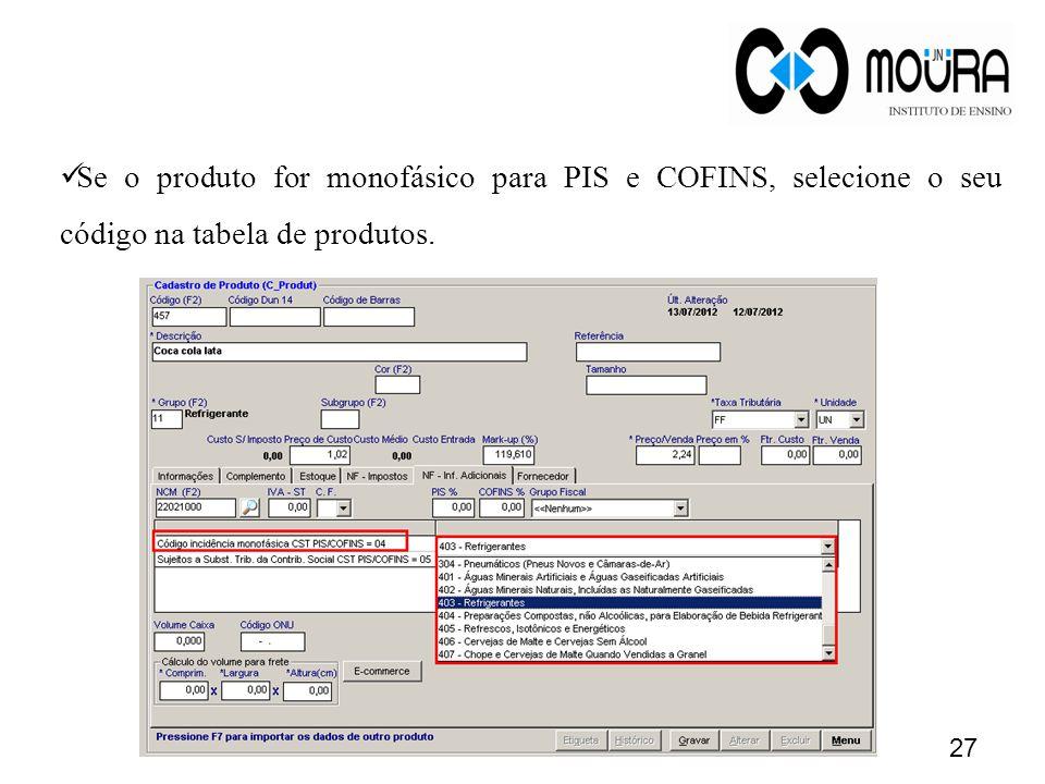 Se o produto for monofásico para PIS e COFINS, selecione o seu código na tabela de produtos.