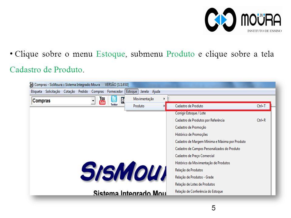 Clique sobre o menu Estoque, submenu Produto e clique sobre a tela Cadastro de Produto.