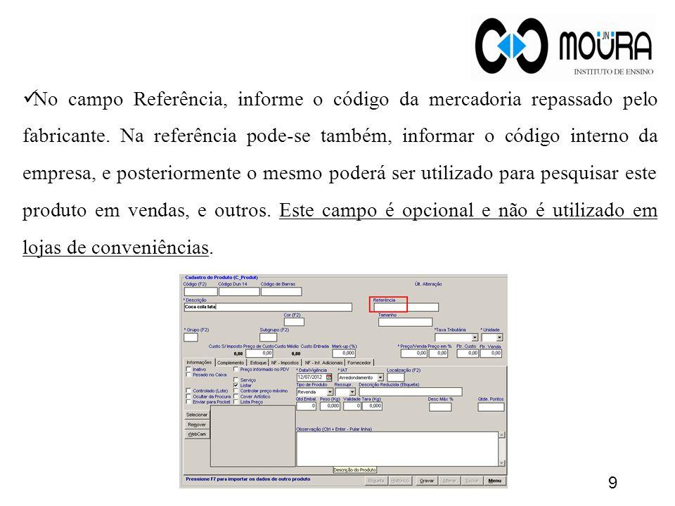No campo Referência, informe o código da mercadoria repassado pelo fabricante.
