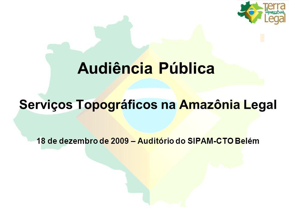 Audiência Pública Serviços Topográficos na Amazônia Legal 18 de dezembro de 2009 – Auditório do SIPAM-CTO Belém