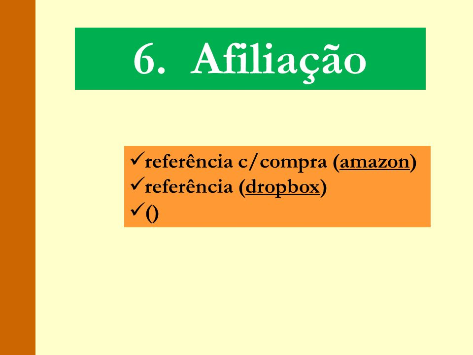 6. Afiliação referência c/compra (amazon) referência (dropbox) ()