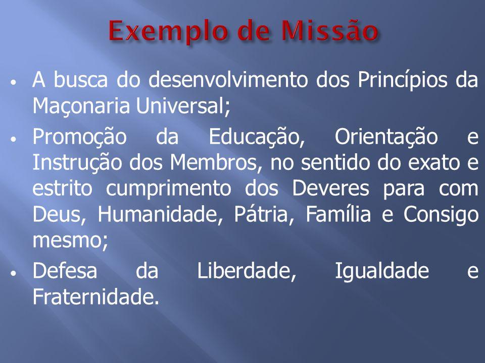Exemplo de Missão A busca do desenvolvimento dos Princípios da Maçonaria Universal;