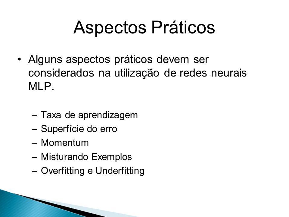 Aspectos Práticos Alguns aspectos práticos devem ser considerados na utilização de redes neurais MLP.