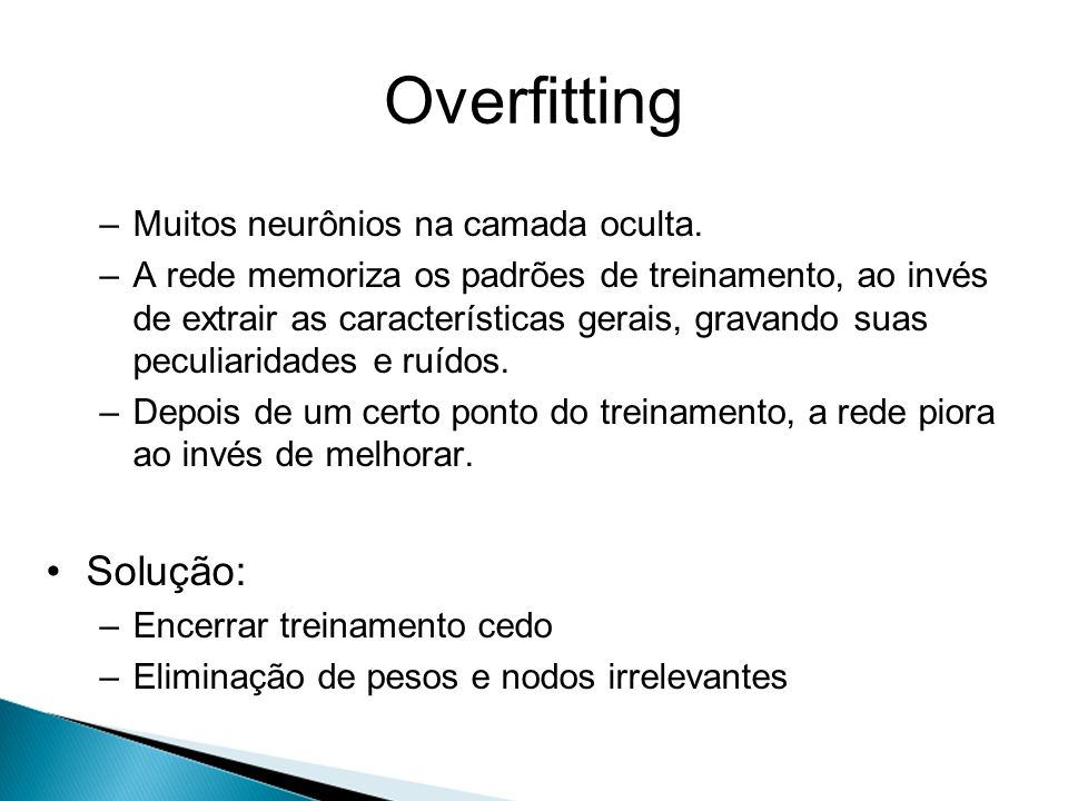 Overfitting Solução: Muitos neurônios na camada oculta.