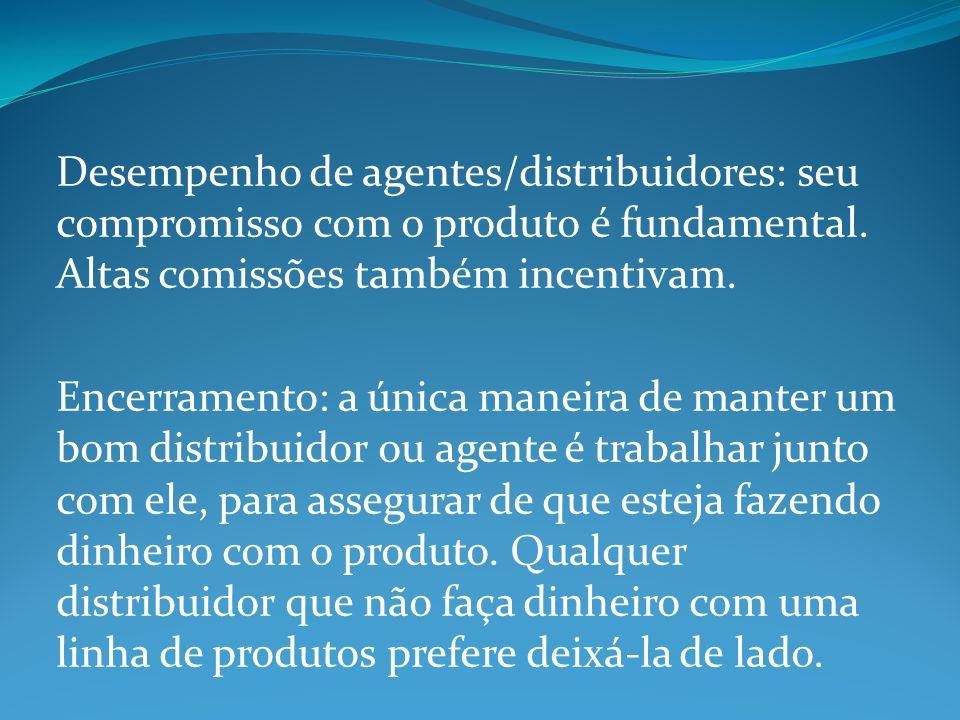 Desempenho de agentes/distribuidores: seu compromisso com o produto é fundamental. Altas comissões também incentivam.