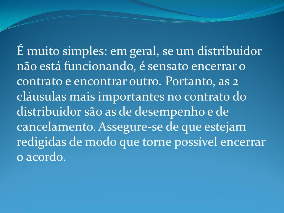 É muito simples: em geral, se um distribuidor não está funcionando, é sensato encerrar o contrato e encontrar outro.