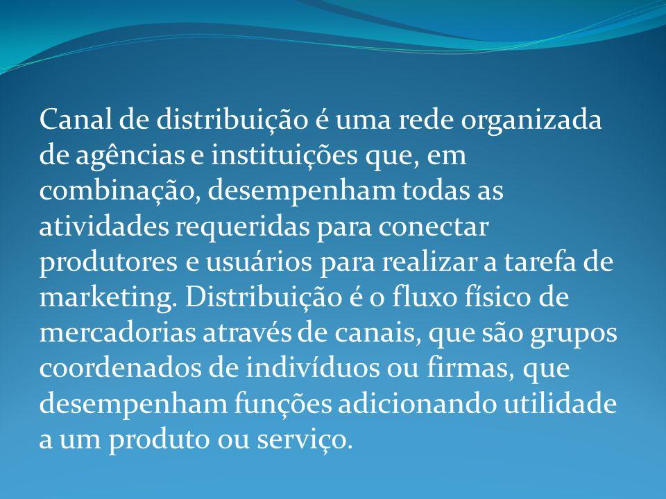 Canal de distribuição é uma rede organizada de agências e instituições que, em combinação, desempenham todas as atividades requeridas para conectar produtores e usuários para realizar a tarefa de marketing.