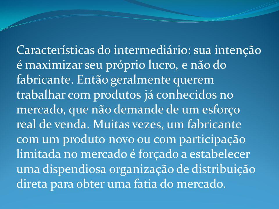 Características do intermediário: sua intenção é maximizar seu próprio lucro, e não do fabricante.