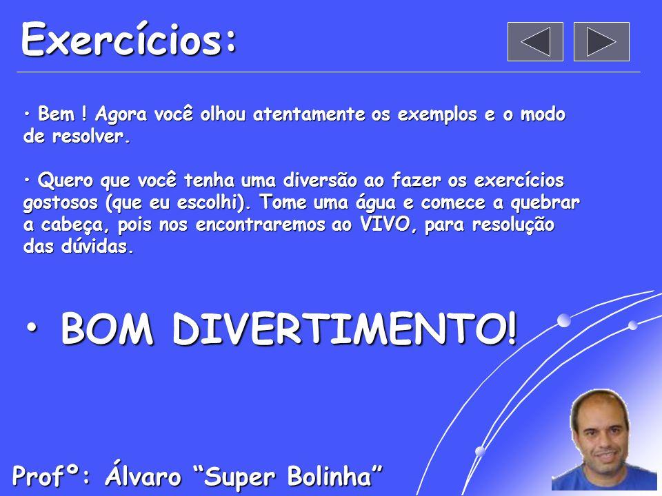 BOM DIVERTIMENTO! Exercícios: Profº: Álvaro Super Bolinha