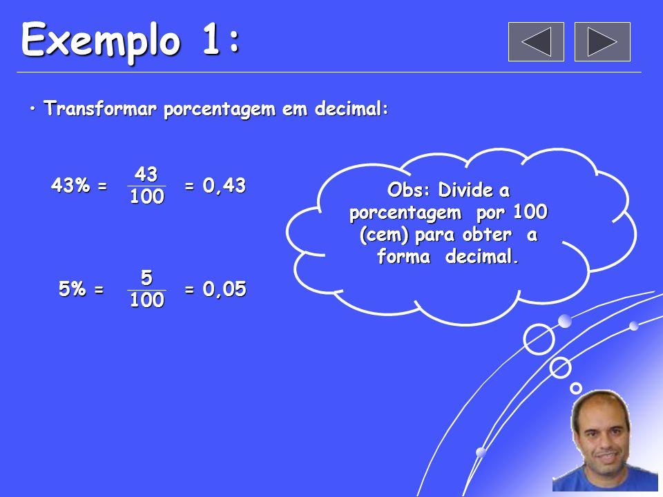Obs: Divide a porcentagem por 100 (cem) para obter a forma decimal.