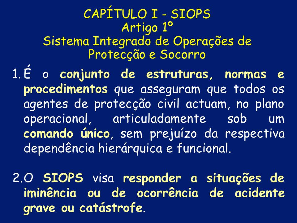 CAPÍTULO I - SIOPS Artigo 1º Sistema Integrado de Operações de Protecção e Socorro