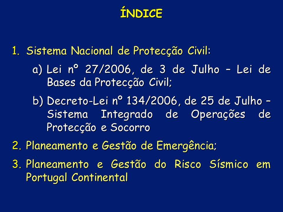 ÍNDICE Sistema Nacional de Protecção Civil: Lei nº 27/2006, de 3 de Julho – Lei de Bases da Protecção Civil;