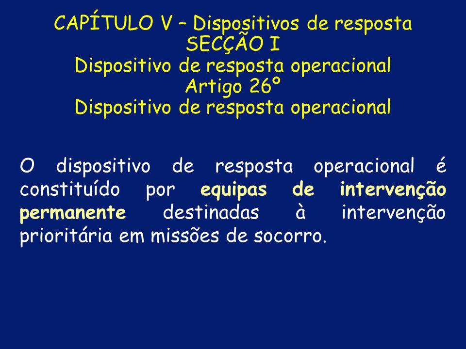 CAPÍTULO V – Dispositivos de resposta SECÇÃO I Dispositivo de resposta operacional Artigo 26º Dispositivo de resposta operacional