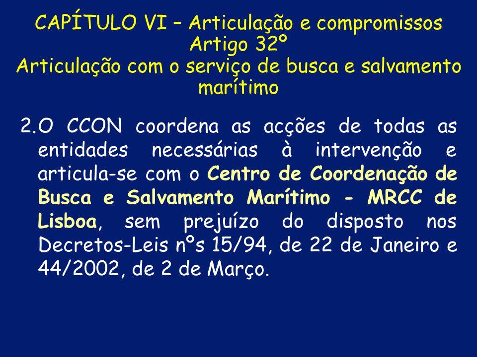 CAPÍTULO VI – Articulação e compromissos Artigo 32º Articulação com o serviço de busca e salvamento marítimo