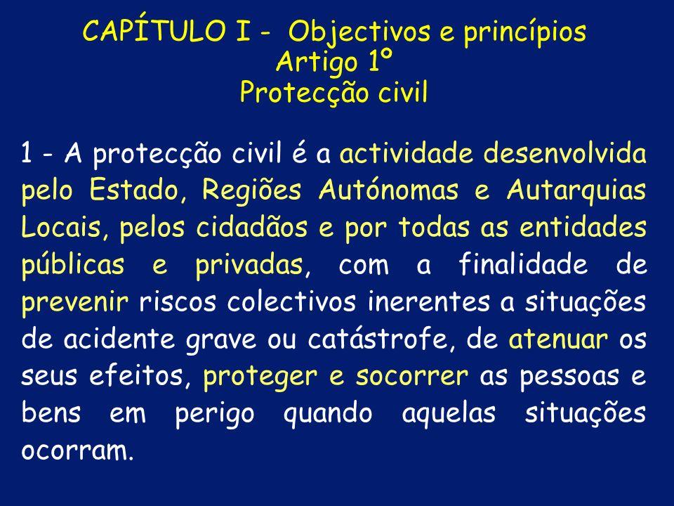 CAPÍTULO I - Objectivos e princípios Artigo 1º Protecção civil