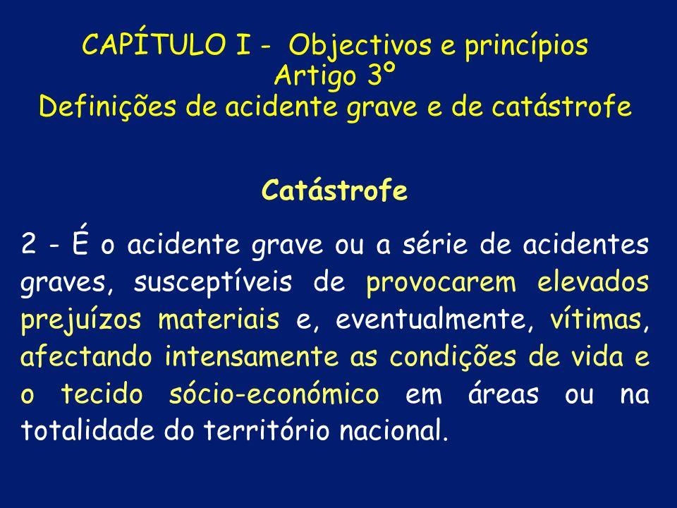 CAPÍTULO I - Objectivos e princípios Artigo 3º Definições de acidente grave e de catástrofe