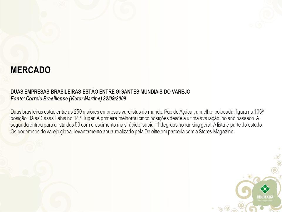 MERCADO DUAS EMPRESAS BRASILEIRAS ESTÃO ENTRE GIGANTES MUNDIAIS DO VAREJO Fonte: Correio Brasiliense (Victor Martins) 22/09/2009 Duas brasileiras estão entre as 250 maiores empresas varejistas do mundo.
