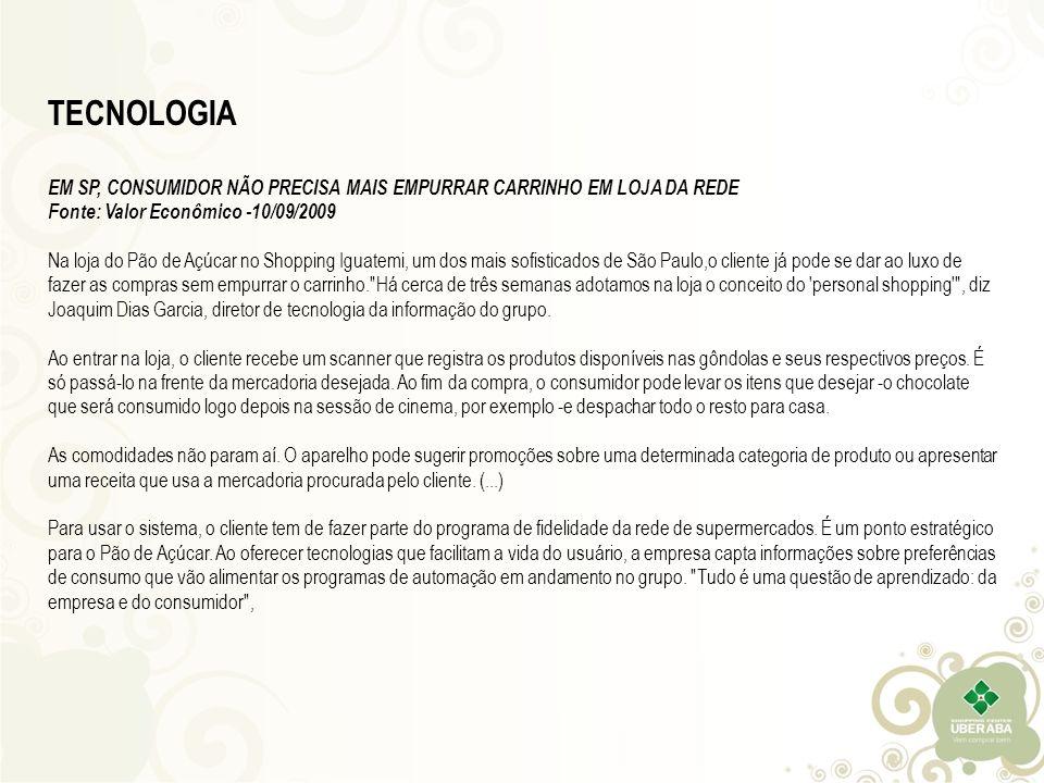 TECNOLOGIA EM SP, CONSUMIDOR NÃO PRECISA MAIS EMPURRAR CARRINHO EM LOJA DA REDE. Fonte: Valor Econômico -10/09/2009.