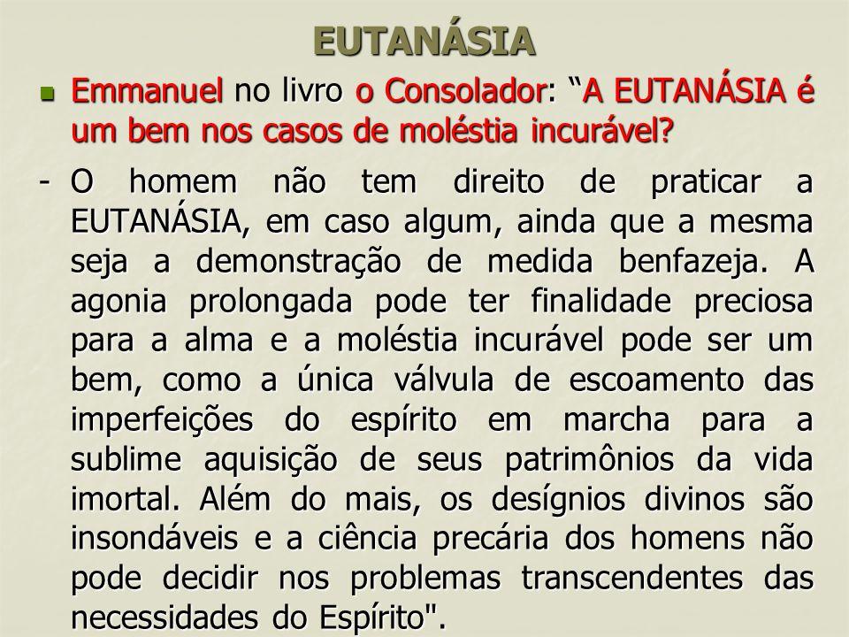 EUTANÁSIA Emmanuel no livro o Consolador: A EUTANÁSIA é um bem nos casos de moléstia incurável