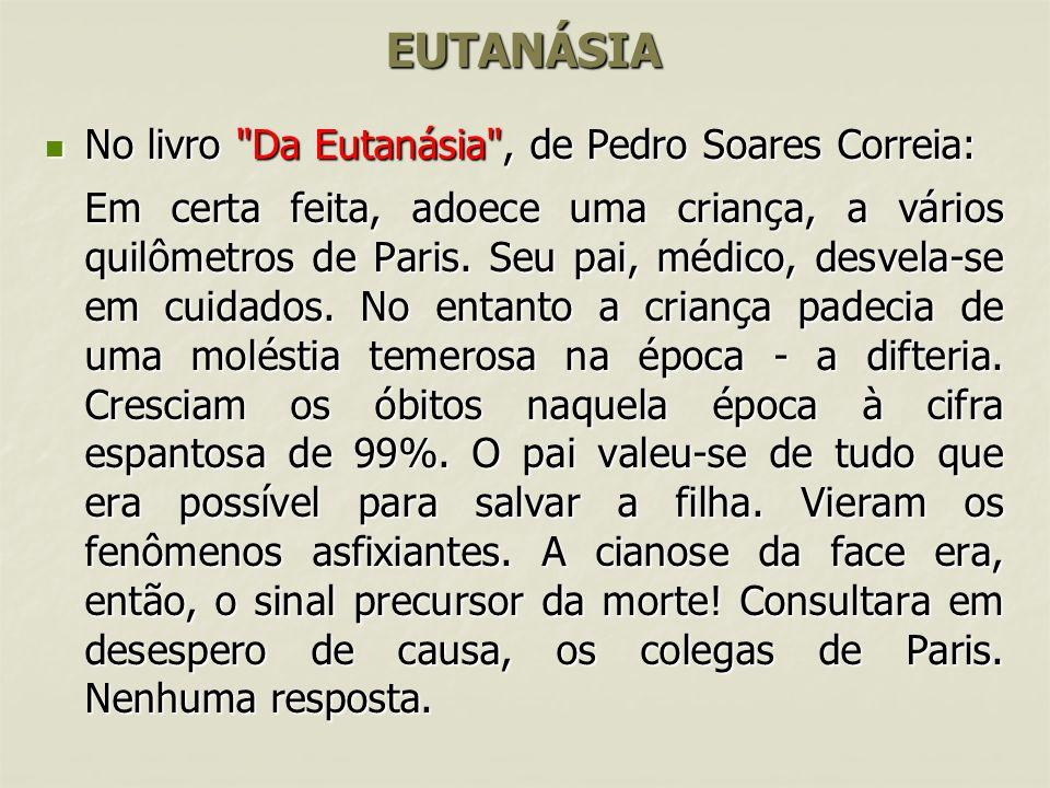 EUTANÁSIA No livro Da Eutanásia , de Pedro Soares Correia: