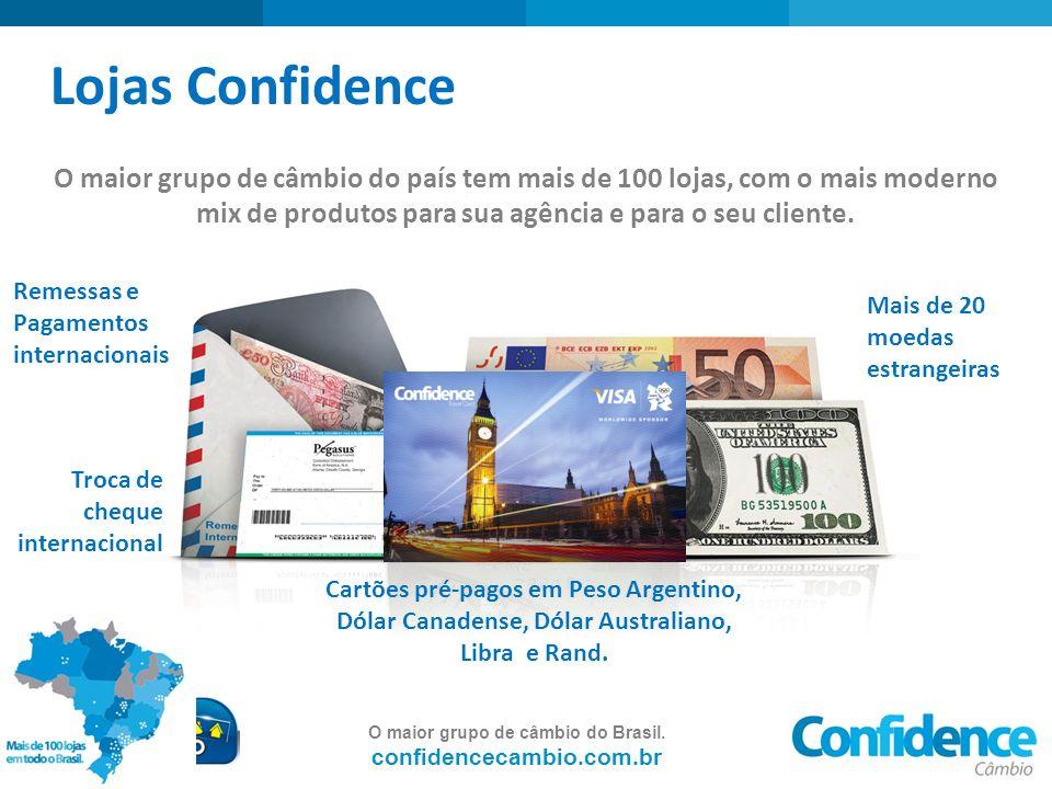 Lojas Confidence O maior grupo de câmbio do país tem mais de 100 lojas, com o mais moderno mix de produtos para sua agência e para o seu cliente.