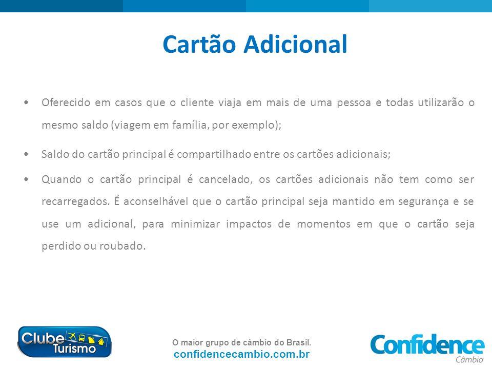 Cartão Adicional Oferecido em casos que o cliente viaja em mais de uma pessoa e todas utilizarão o mesmo saldo (viagem em família, por exemplo);