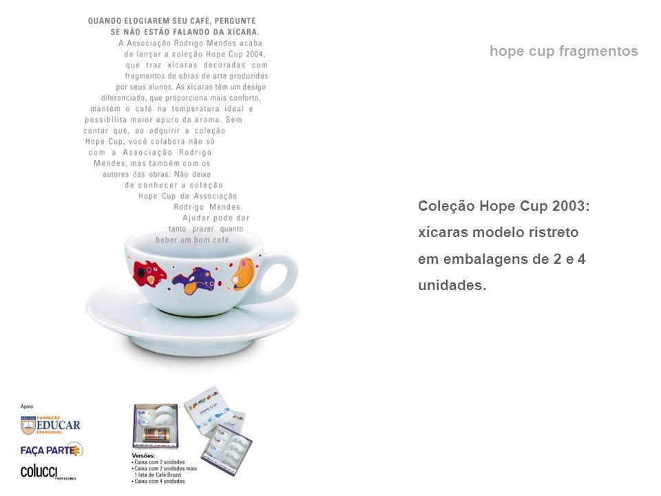 hope cup fragmentos Coleção Hope Cup 2003: xícaras modelo ristreto em embalagens de 2 e 4 unidades.