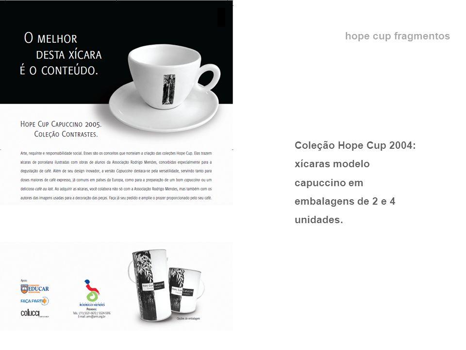 hope cup fragmentos Coleção Hope Cup 2004: xícaras modelo capuccino em embalagens de 2 e 4 unidades.