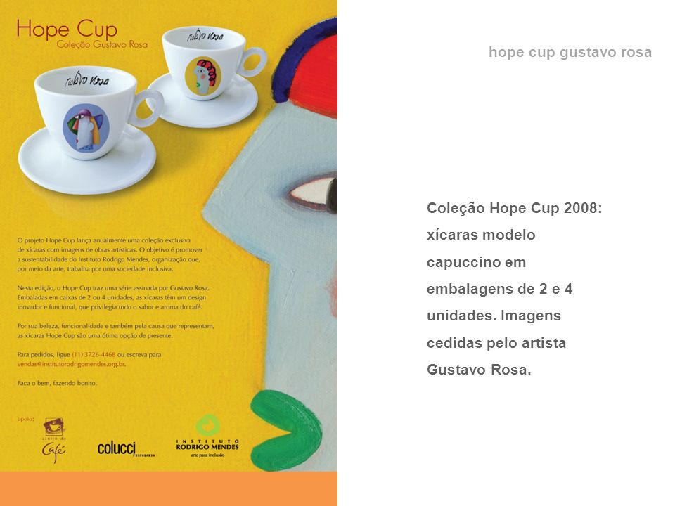 hope cup gustavo rosa Coleção Hope Cup 2008: xícaras modelo capuccino em embalagens de 2 e 4 unidades.
