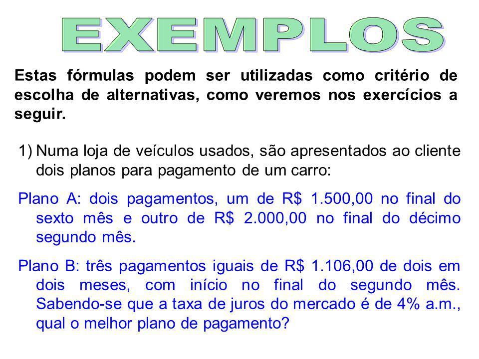 EXEMPLOS Estas fórmulas podem ser utilizadas como critério de escolha de alternativas, como veremos nos exercícios a seguir.