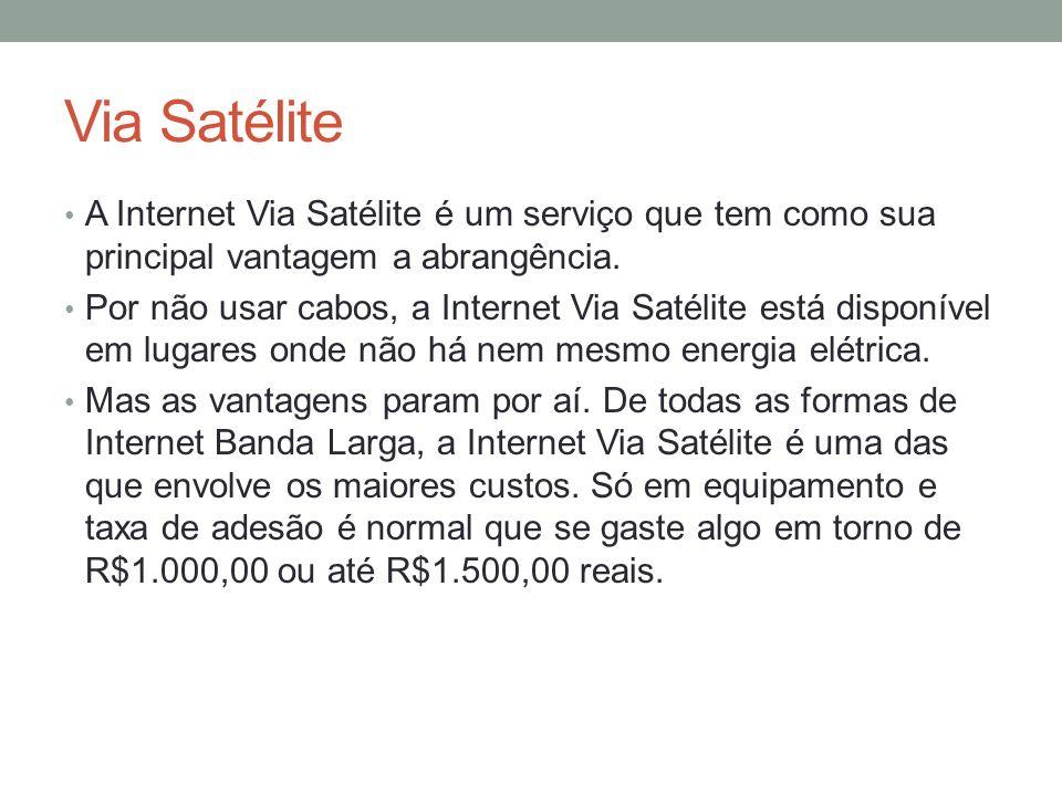 Via Satélite A Internet Via Satélite é um serviço que tem como sua principal vantagem a abrangência.