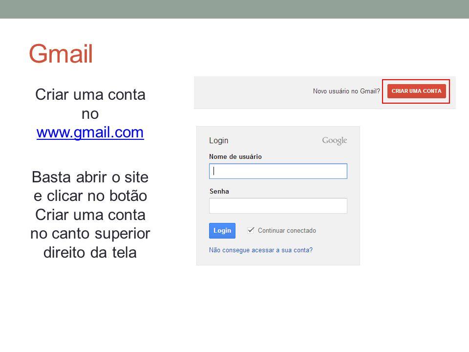 Gmail Criar uma conta no www.gmail.com Basta abrir o site e clicar no botão Criar uma conta no canto superior direito da tela